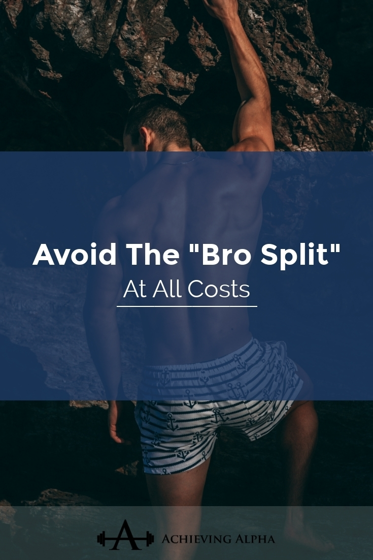 Avoid The Bro Split At All Costs - Achieving Alpha Fitness